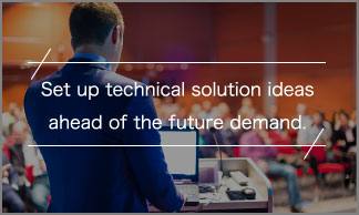 Set up technical solution ideas ahead of the future demand.